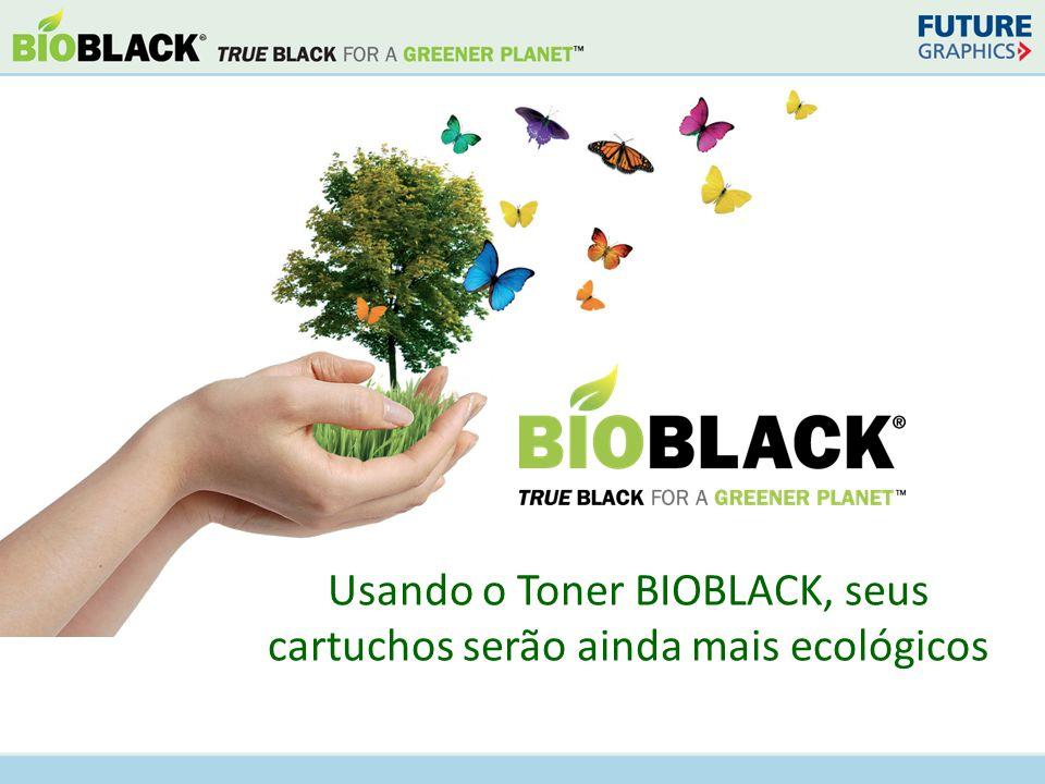 Usando o Toner BIOBLACK, seus cartuchos serão ainda mais ecológicos