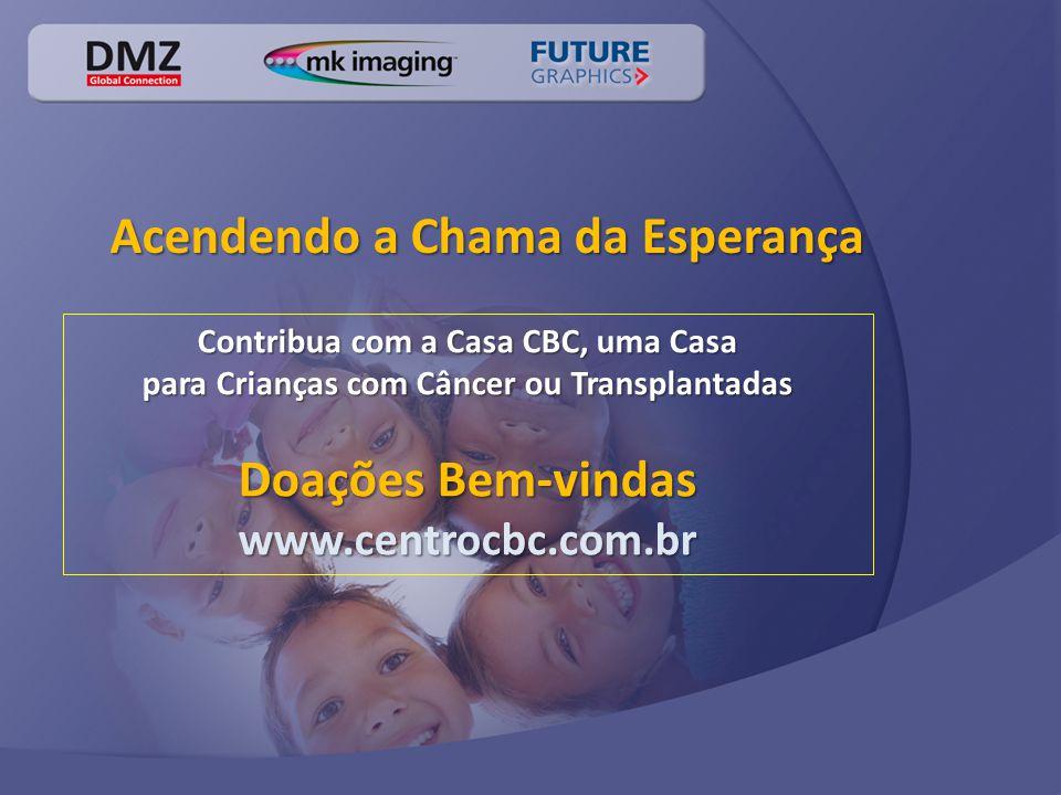 Acendendo a Chama da Esperança Contribua com a Casa CBC, uma Casa para Crianças com Câncer ou Transplantadas Doações Bem-vindas www.centrocbc.com.br