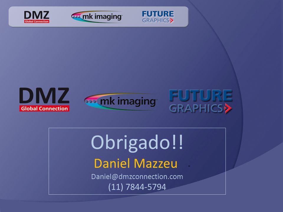 Obrigado!! Daniel Mazzeu - Daniel@dmzconnection.com (11) 7844-5794