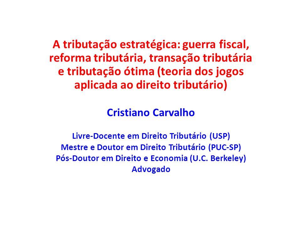 Cristiano Carvalho Livre-Docente em Direito Tributário (USP) Mestre e Doutor em Direito Tributário (PUC-SP) Pós-Doutor em Direito e Economia (U.C. Ber
