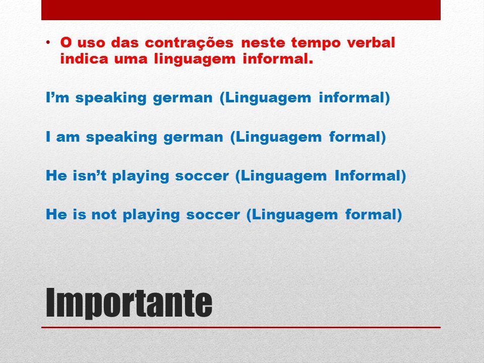 Importante O uso das contrações neste tempo verbal indica uma linguagem informal.