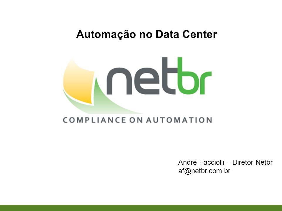 Andre Facciolli – Diretor Netbr af@netbr.com.br Automação no Data Center