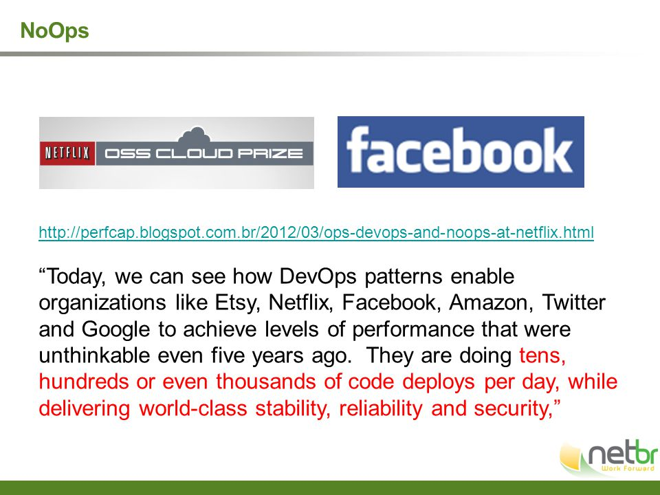 "NoOps http://perfcap.blogspot.com.br/2012/03/ops-devops-and-noops-at-netflix.html ""Today, we can see how DevOps patterns enable organizations like Ets"