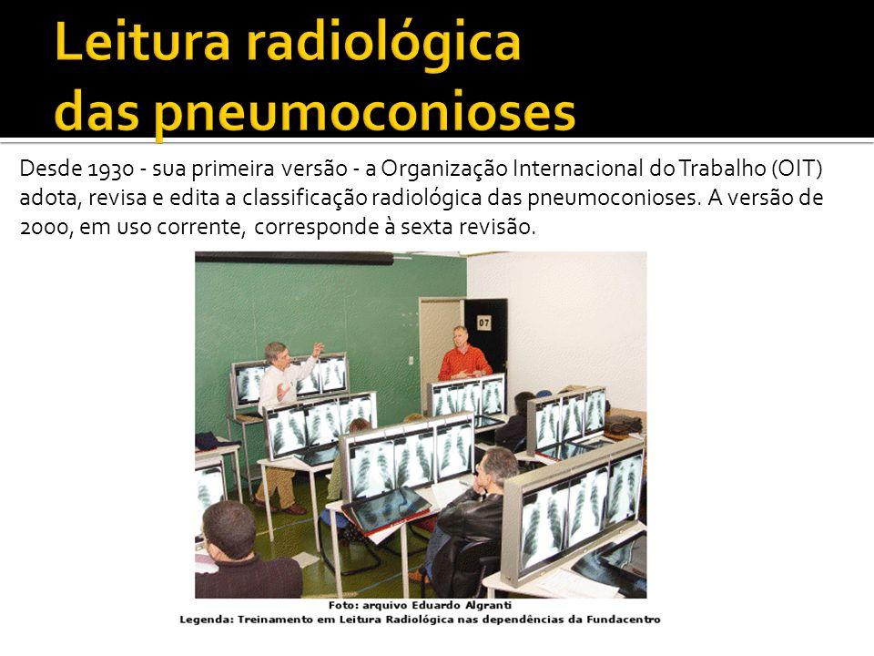 Desde 1930 - sua primeira versão - a Organização Internacional do Trabalho (OIT) adota, revisa e edita a classificação radiológica das pneumoconioses.