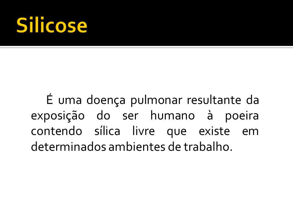 É uma doença pulmonar resultante da exposição do ser humano à poeira contendo sílica livre que existe em determinados ambientes de trabalho.