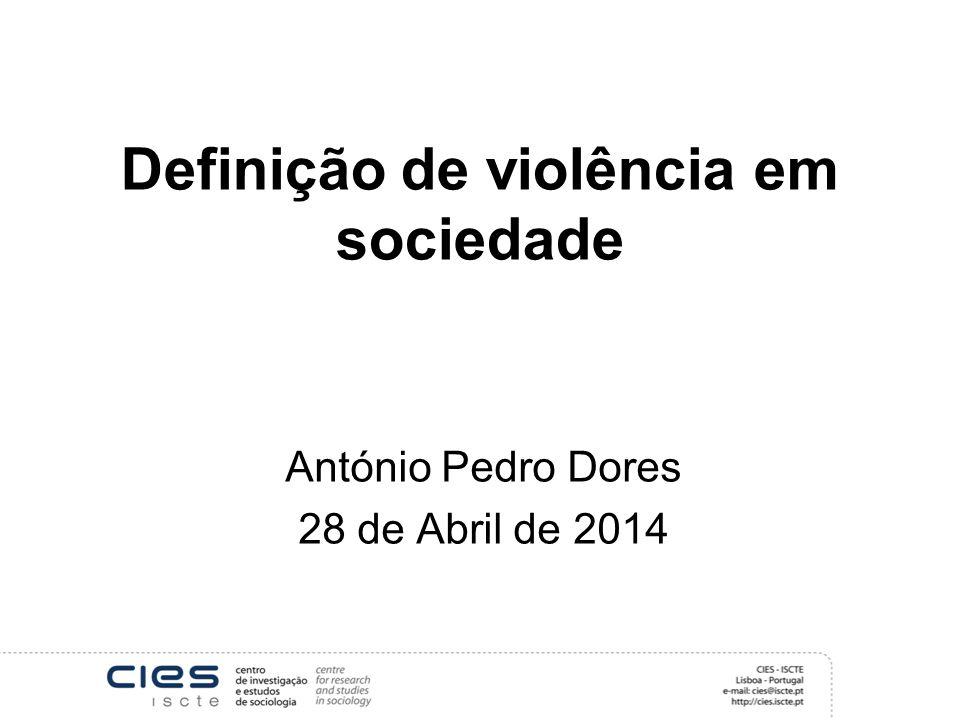 Definição de violência em sociedade António Pedro Dores 28 de Abril de 2014