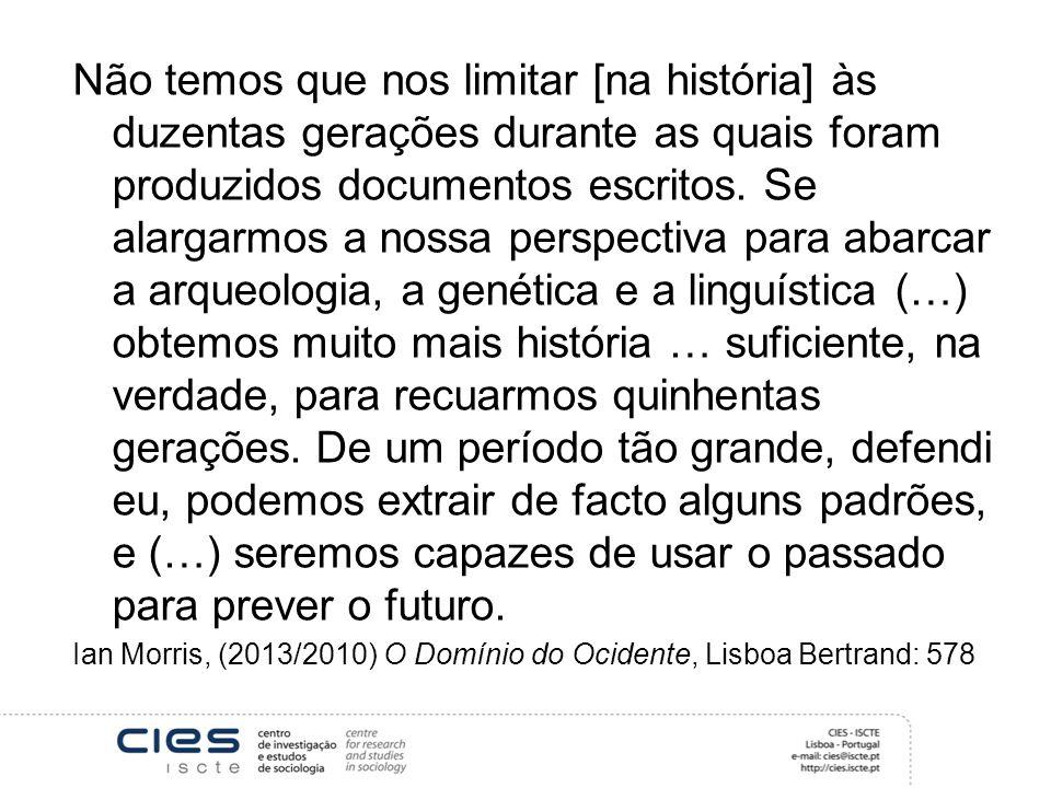 Não temos que nos limitar [na história] às duzentas gerações durante as quais foram produzidos documentos escritos. Se alargarmos a nossa perspectiva