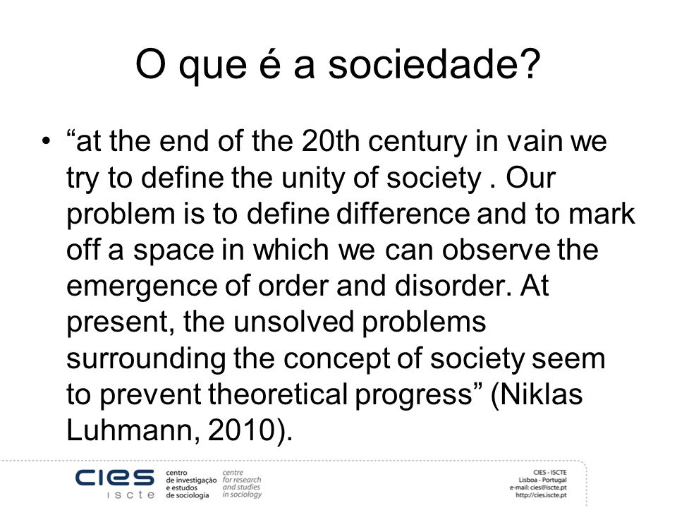O que é a sociedade. at the end of the 20th century in vain we try to define the unity of society.