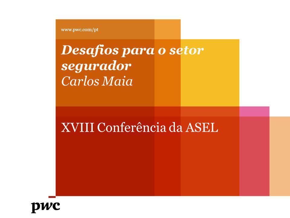 Desafios para o setor segurador Carlos Maia XVIII Conferência da ASEL www.pwc.com/pt