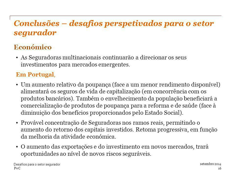 setembro 2014 Conclusões – desafios perspetivados para o setor segurador Económico As Seguradoras multinacionais continuarão a direcionar os seus investimentos para mercados emergentes.