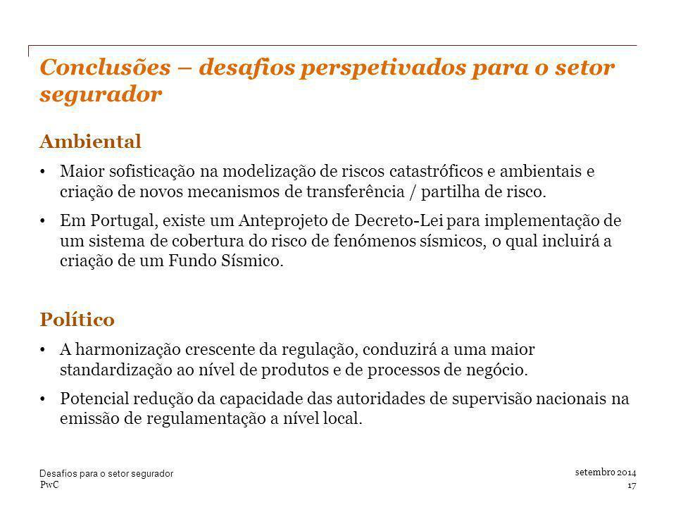 setembro 2014 Conclusões – desafios perspetivados para o setor segurador Ambiental Maior sofisticação na modelização de riscos catastróficos e ambientais e criação de novos mecanismos de transferência / partilha de risco.
