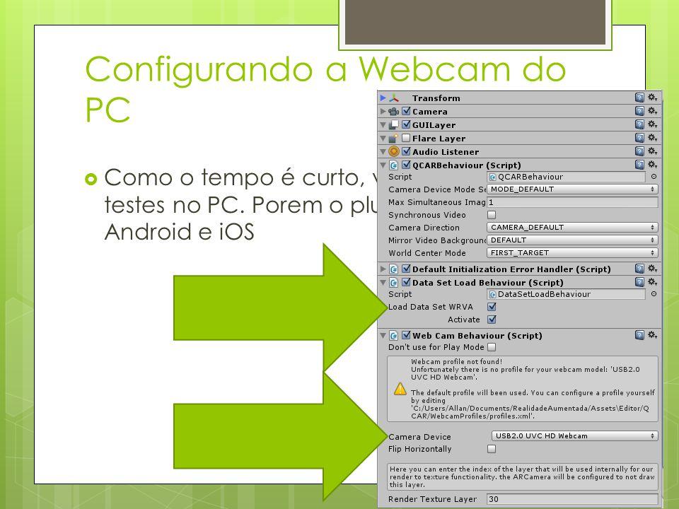 Configurando a Webcam do PC  Como o tempo é curto, vamos fazer os testes no PC. Porem o plugin foi feito para Android e iOS