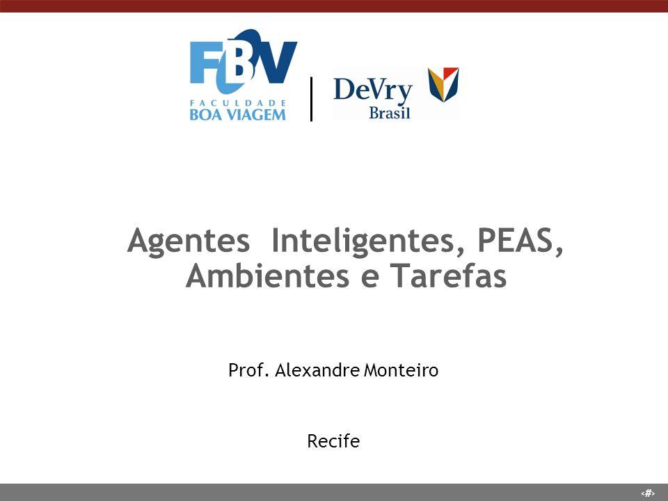 1 Agentes Inteligentes, PEAS, Ambientes e Tarefas Prof. Alexandre Monteiro Recife