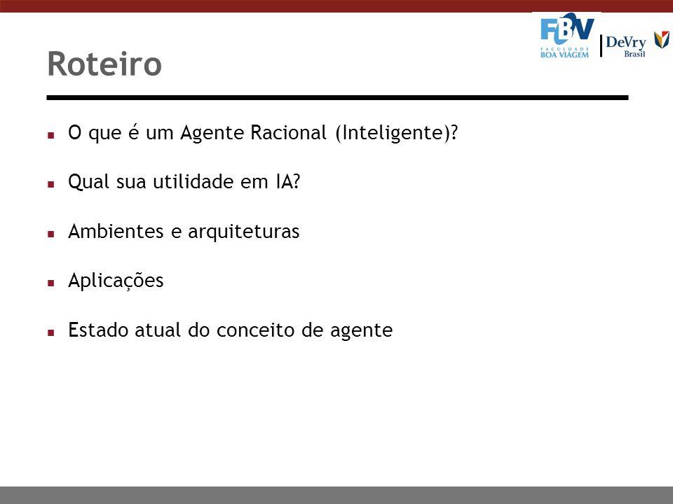 Roteiro n O que é um Agente Racional (Inteligente)? n Qual sua utilidade em IA? n Ambientes e arquiteturas n Aplicações n Estado atual do conceito de
