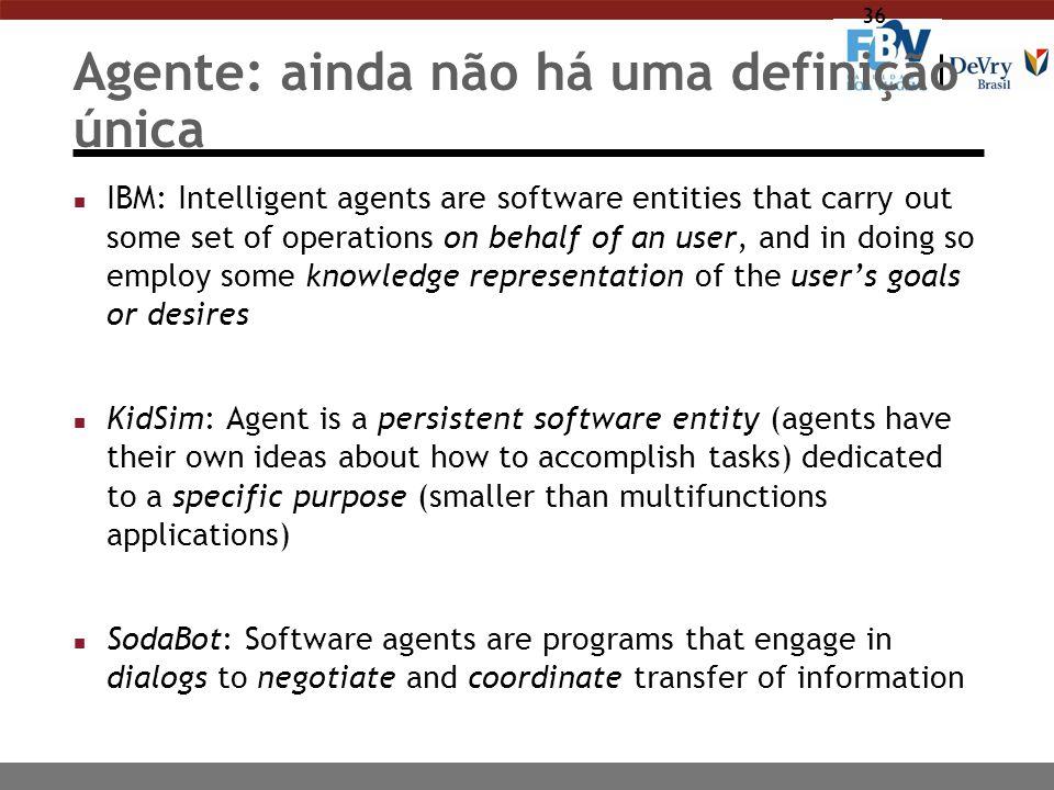 36 Agente: ainda não há uma definição única n IBM: Intelligent agents are software entities that carry out some set of operations on behalf of an user