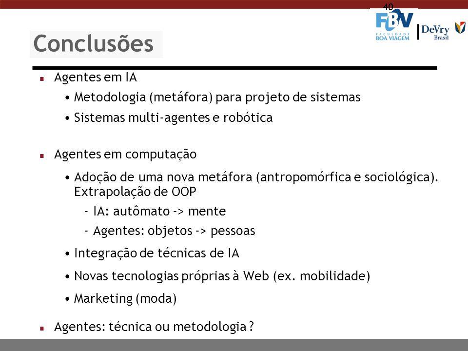 40 Conclusões n Agentes em IA Metodologia (metáfora) para projeto de sistemas Sistemas multi-agentes e robótica n Agentes em computação Adoção de uma