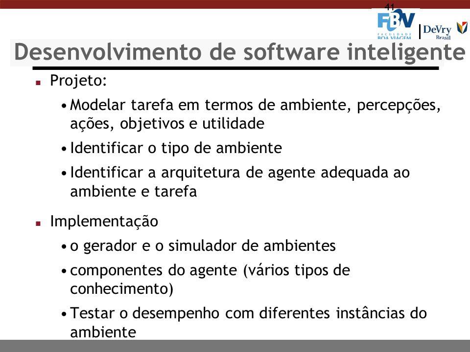 41 Desenvolvimento de software inteligente n Projeto: Modelar tarefa em termos de ambiente, percepções, ações, objetivos e utilidade Identificar o tip