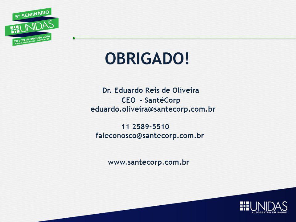 OBRIGADO! Dr. Eduardo Reis de Oliveira CEO - SantéCorp eduardo.oliveira@santecorp.com.br 11 2589-5510 faleconosco@santecorp.com.br www.santecorp.com.b