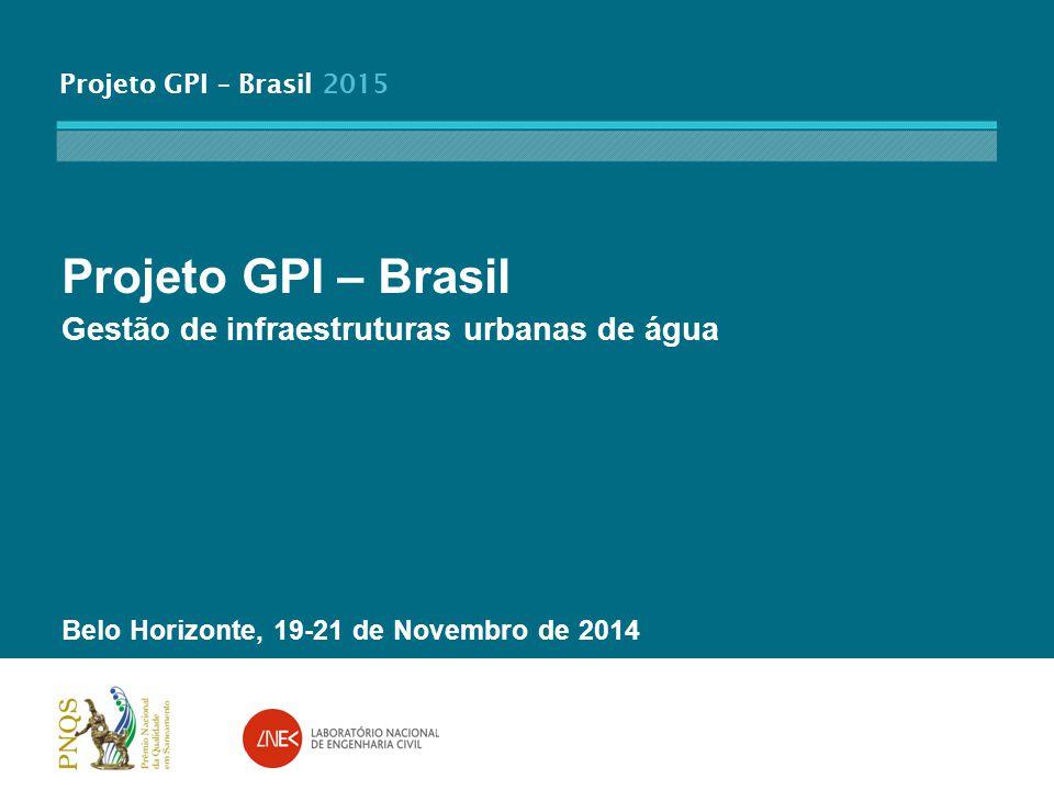 Projeto GPI – Brasil 2015 Projeto GPI – Brasil Gestão de infraestruturas urbanas de água Belo Horizonte, 19-21 de Novembro de 2014