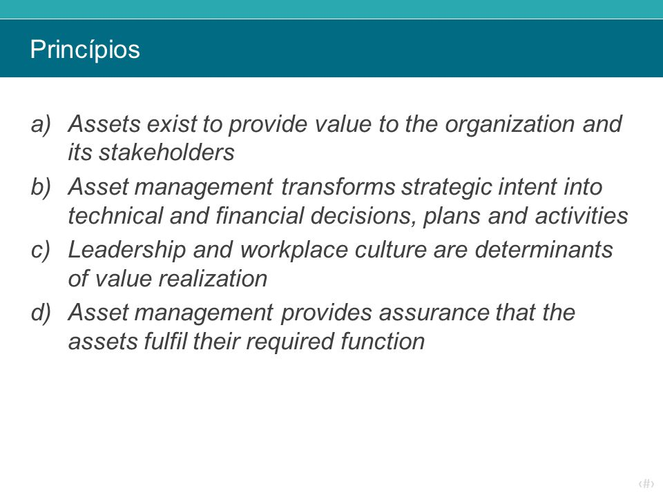 ‹#› Princípios a)Assets exist to provide value to the organization and its stakeholders b)Asset management transforms strategic intent into technical