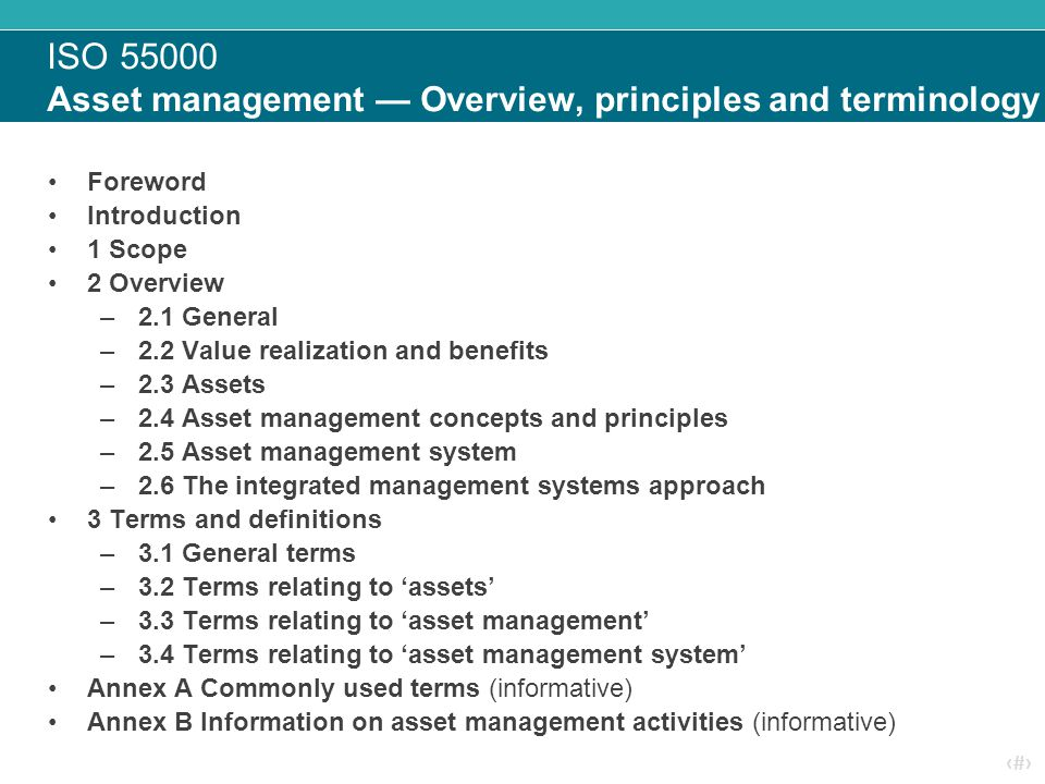 ‹#› ISO 55000 Asset management — Overview, principles and terminology Foreword Introduction 1 Scope 2 Overview –2.1 General –2.2 Value realization and