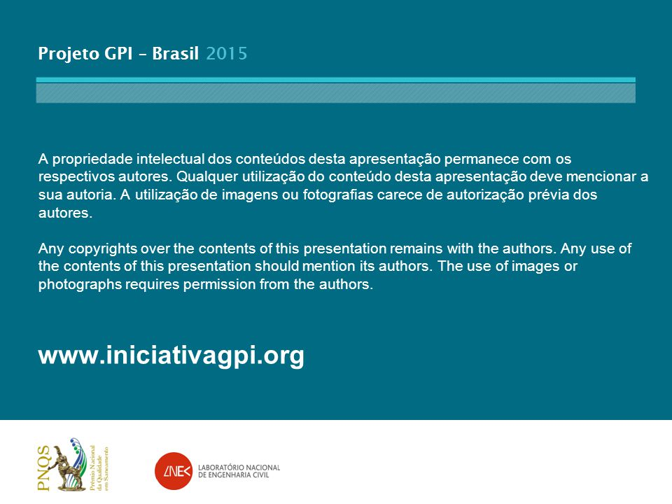 www.iniciativagpi.org A propriedade intelectual dos conteúdos desta apresentação permanece com os respectivos autores. Qualquer utilização do conteúdo