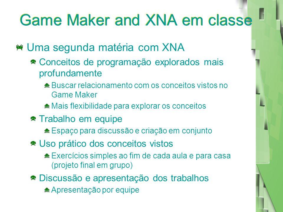Game Maker and XNA em classe Uma segunda matéria com XNA Conceitos de programação explorados mais profundamente Buscar relacionamento com os conceitos