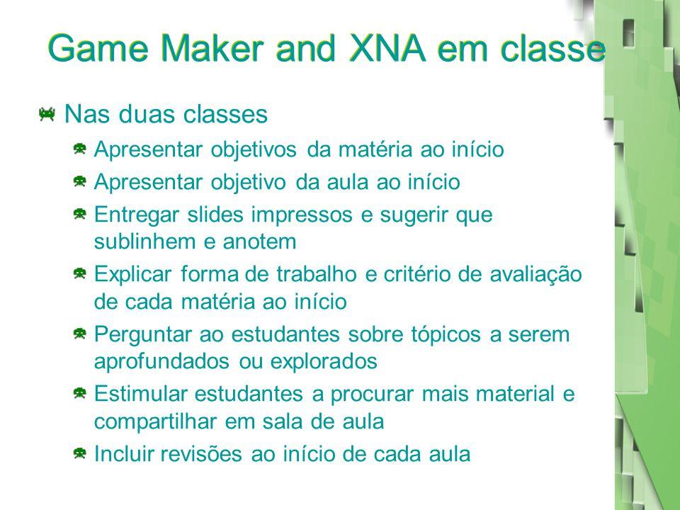 Game Maker and XNA em classe Nas duas classes Apresentar objetivos da matéria ao início Apresentar objetivo da aula ao início Entregar slides impresso