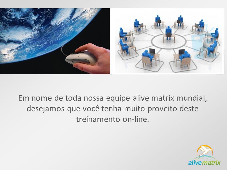 Em nome de toda nossa equipe alive matrix mundial, desejamos que você tenha muito proveito deste treinamento on-line.