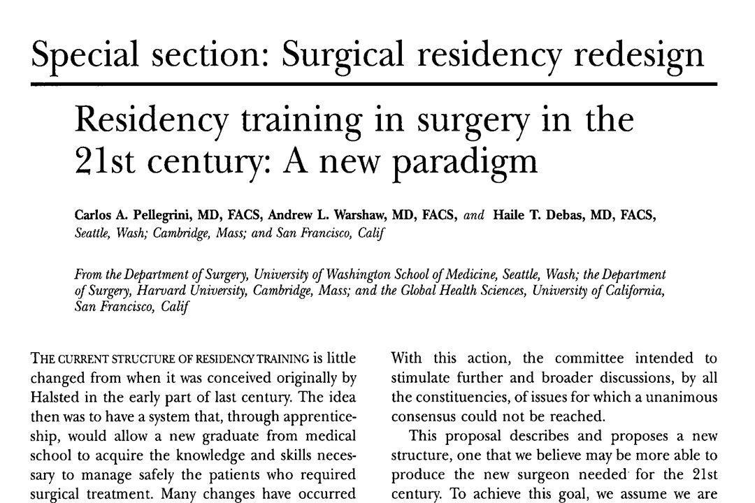 Pellegrini CA, Warshaw AL, Debas HT. Residency Training in Surgery in the 21 st Century: A New Paradigm. Surg 2004; 136(5):953-965.