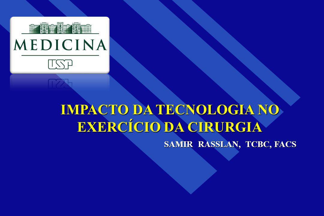 IMPACTO DA TECNOLOGIA NO EXERCÍCIO DA CIRURGIA SAMIR RASSLAN, TCBC, FACS SAMIR RASSLAN, TCBC, FACS