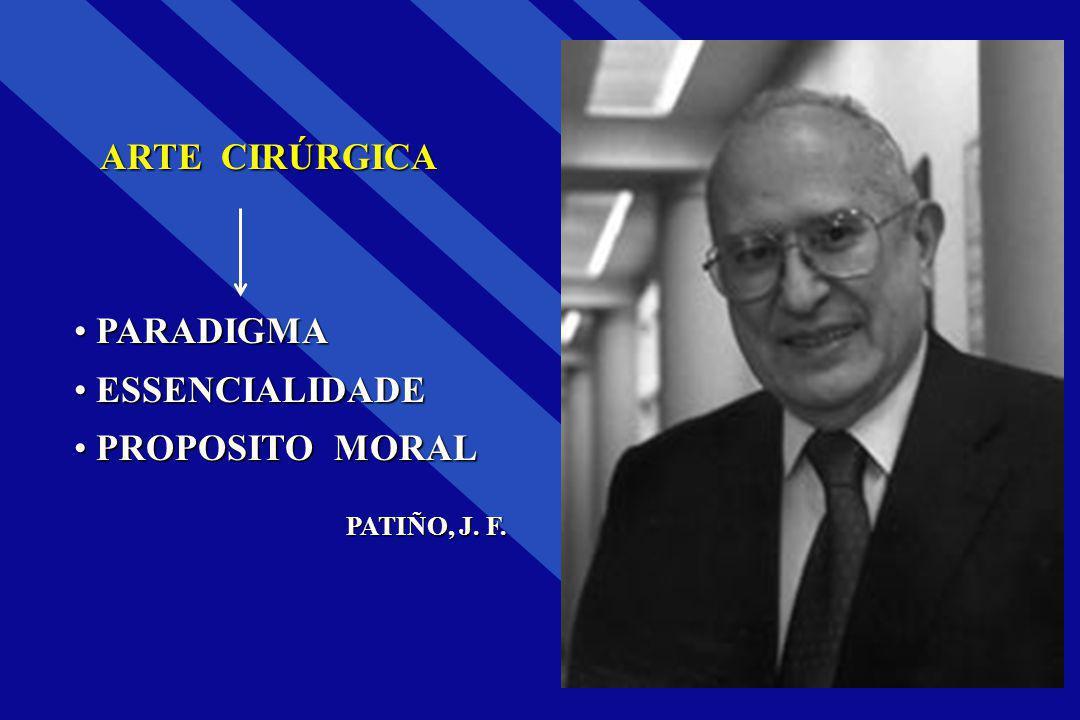 ARTE CIRÚRGICA ARTE CIRÚRGICA PARADIGMA PARADIGMA ESSENCIALIDADE ESSENCIALIDADE PROPOSITO MORAL PROPOSITO MORAL PATIÑO, J. F.