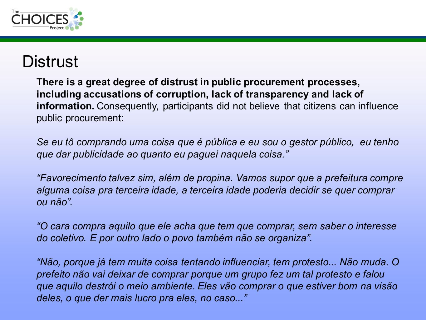 There is a great degree of distrust in public procurement processes, including accusations of corruption, lack of transparency and lack of information.