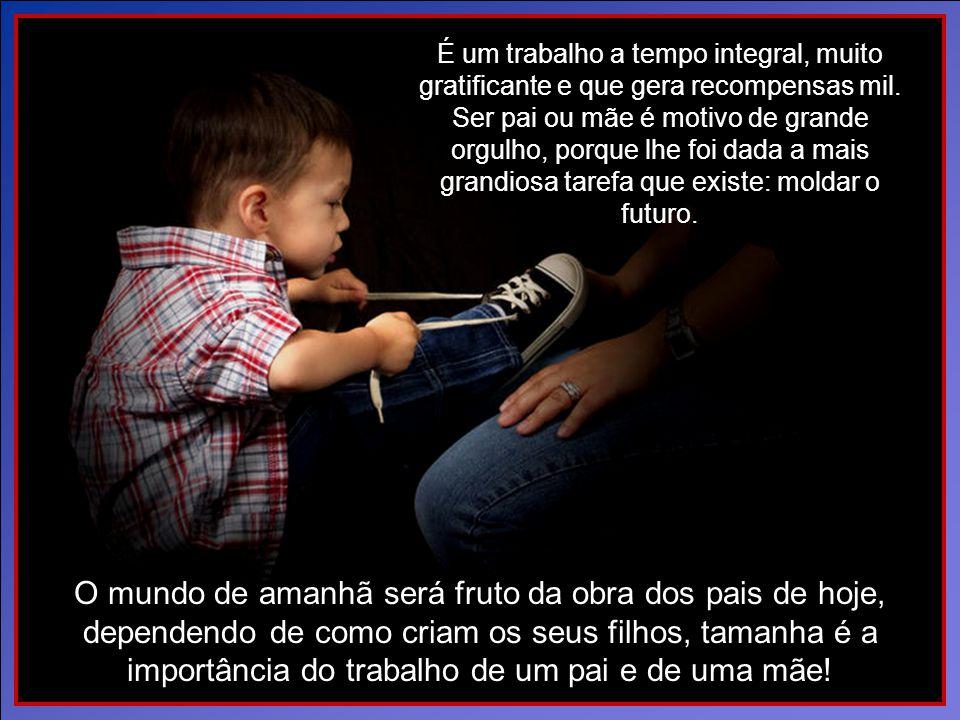 Se Ele lhe deu filhos, então o seu primeiro dever para com Deus é criá- los da maneira certa. Os seus filhos, que são também dEle, constituem o trabal