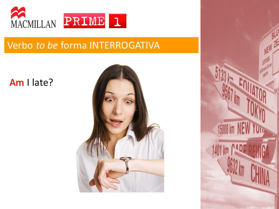 Verbo to be forma INTERROGATIVA Am Am I late?