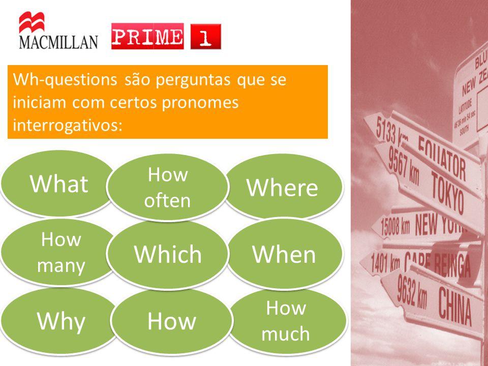 How much Wh-questions são perguntas que se iniciam com certos pronomes interrogativos: What Where When Why How many How Which How often