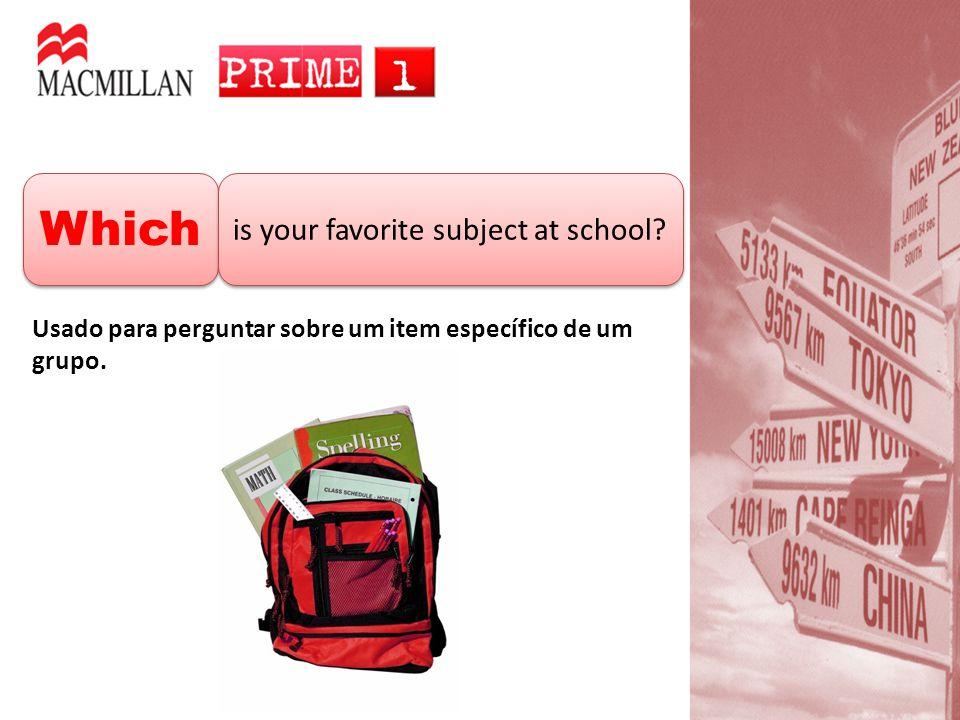Which is your favorite subject at school? Usado para perguntar sobre um item específico de um grupo.
