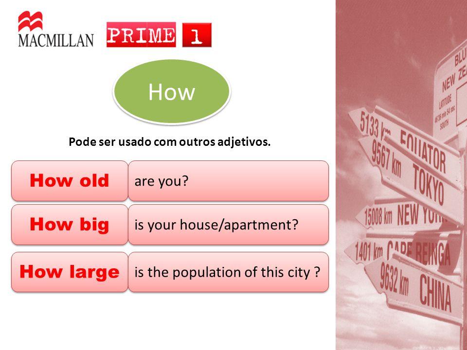 How old How old are you.Pode ser usado com outros adjetivos.