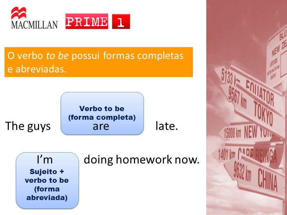 Sujeito + verbo to be (forma abreviada) Verbo to be (forma completa) Verbo to be (forma completa) O verbo to be possui formas completas e abreviadas.