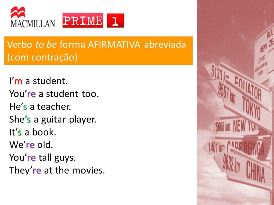 Verbo to be forma AFIRMATIVA abreviada (com contração) m I'm a student. re You're a student too. s He's a teacher. 's She's a guitar player. s It's a