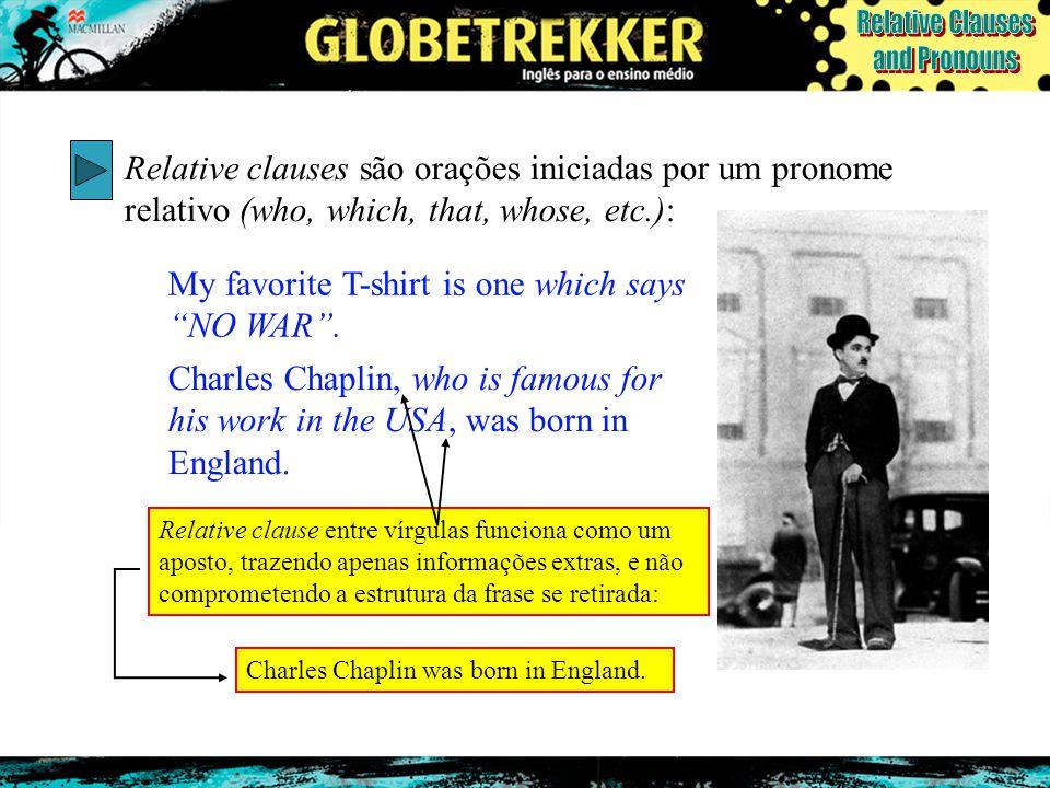 """Relative clauses são orações iniciadas por um pronome relativo (who, which, that, whose, etc.): My favorite T-shirt is one which says """"NO WAR"""". Charle"""