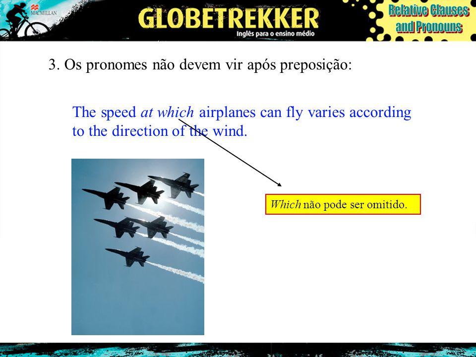 3. Os pronomes não devem vir após preposição: The speed at which airplanes can fly varies according to the direction of the wind. Which não pode ser o