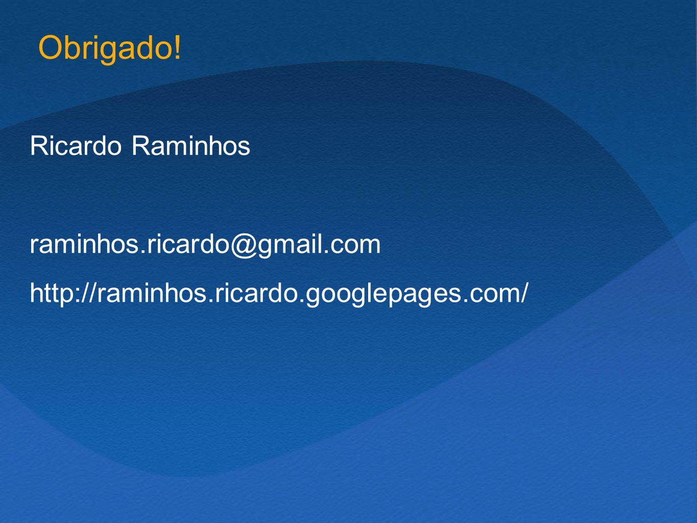 Ricardo Raminhos raminhos.ricardo@gmail.com http://raminhos.ricardo.googlepages.com/ Obrigado!