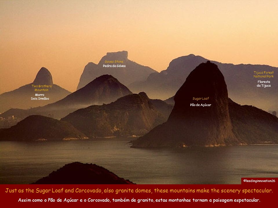 Just as the Sugar Loaf and Corcovado, also granite domes, these mountains make the scenery spectacular.
