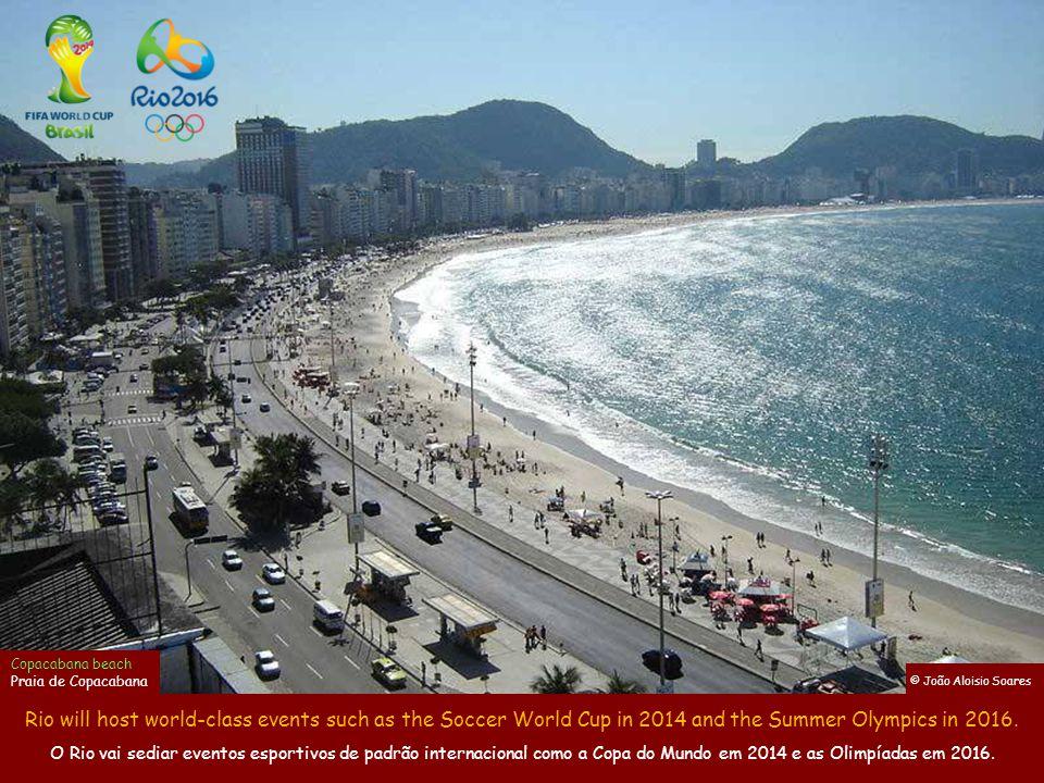 José Aloisio Soares Copacabana beach Praia de Copacabana Rio will host world-class events such as the Soccer World Cup in 2014 and the Summer Olympics in 2016.