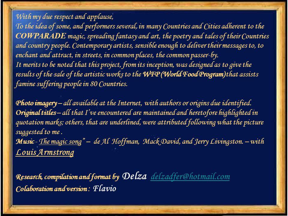 Com meu aplauso e respeito, Uma pequena compilação da criação de artistas contemporâneos internacionais que levaram fantasia e arte às ruas de algumas cidades dos países inscritos na COWPARADE, trazendo a cada um de seus povos acesso à fantasia poética de suas obras.