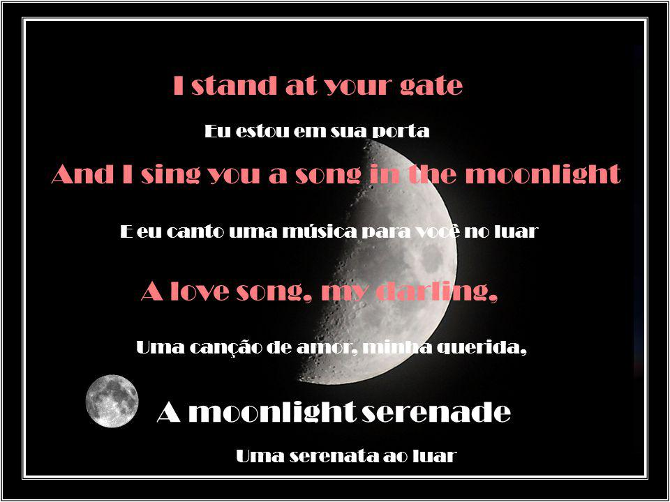 So, don t let me wait Então, não me deixe esperar Venha para mim delicadamente na noite de junho Come to me tenderly in the June night