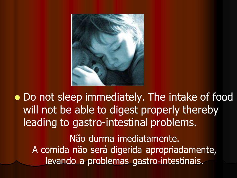 Do not sleep immediately.