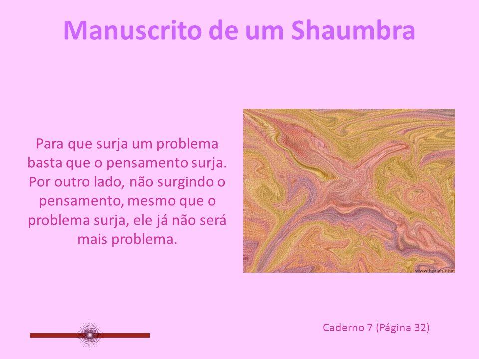 Manuscrito de um Shaumbra Quando o pensamento gera um problema, logo ele cuida de resolvê-lo...