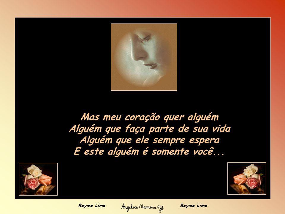 Meu coração está em guerra Todos os sentimentos estão à sua volta Mas ele se tranca E ninguém consegue entendê-lo... Rayma Lima